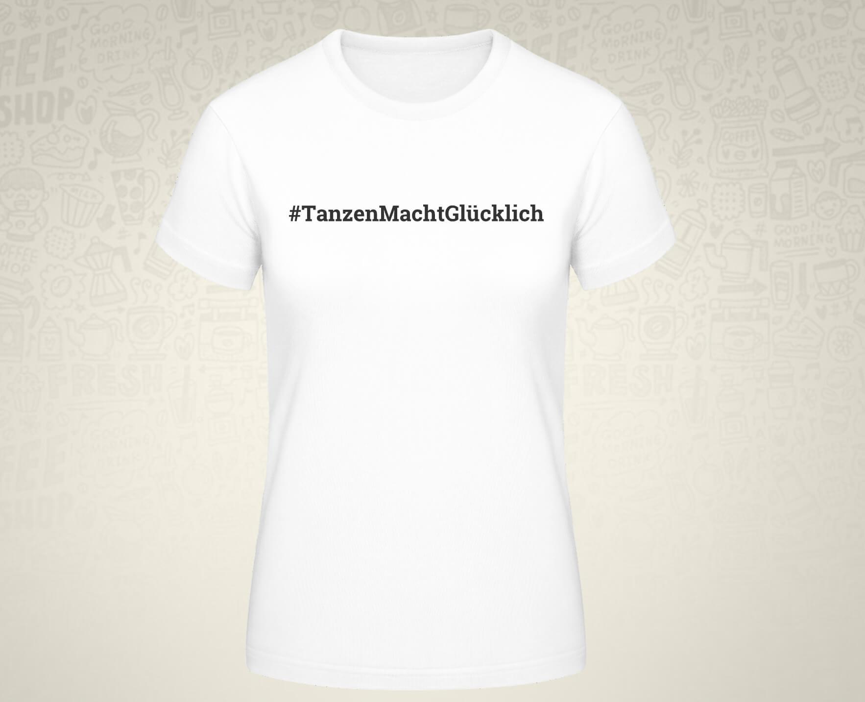#TanzenMachtGlücklich T-Shirt für Frauen in weiß